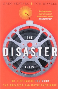Обложка The Disaster Artist: My Life Inside The Room, the Greatest Bad Movie Ever Made