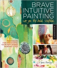 Обложка Brave Intuitive Painting-Let Go, Be Bold, Unfold!: Techniques for Uncovering Your Own Unique Painting Style