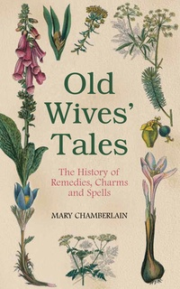Обложка Old Wives' Tales: The History of Remedies, Charms and Spells